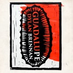 New Title: GUADALUPE by Dylan Brennan